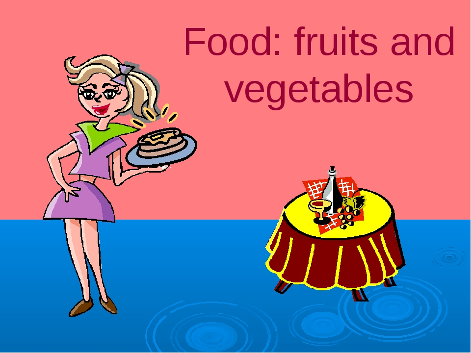 Food: fruits and vegetables