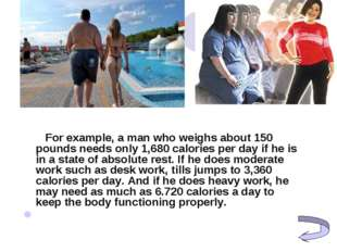 For example, a man who weighs about 150 pounds needs only 1,680 calories pe