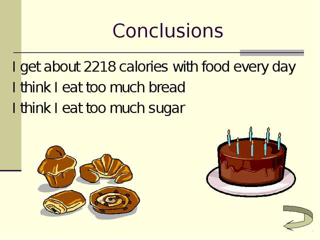 Conclusions I get about 2218 calories with food every day I think I eat too m...