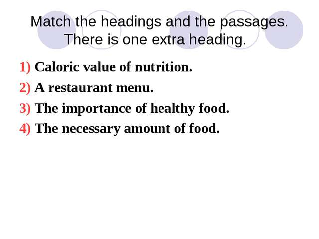 Match the headings and the passages. There is one extra heading. 1) Caloric v...