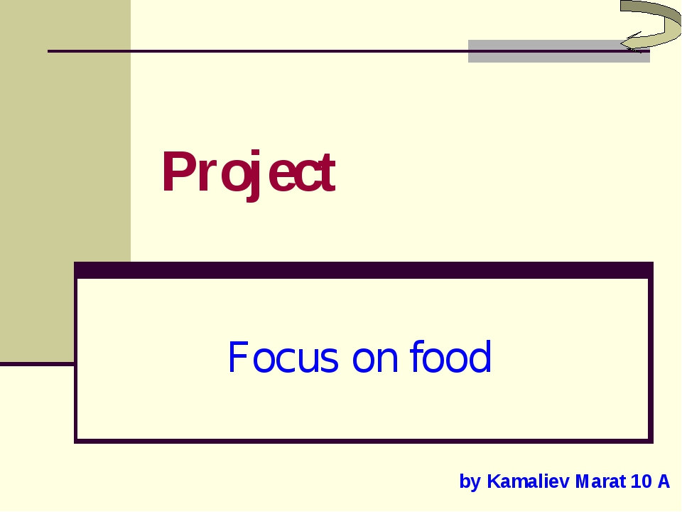 Project Focus on food by Kamaliev Marat 10 A