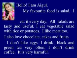 Hello! I am Aigul. My favourite food is salad. I can eat it every day. All s