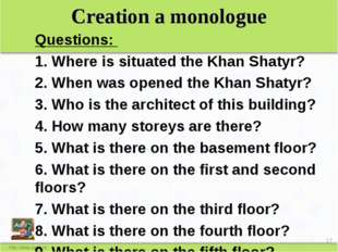 Сreation a monologue Questions: 1. Where is situated the Khan Shatyr? 2. When