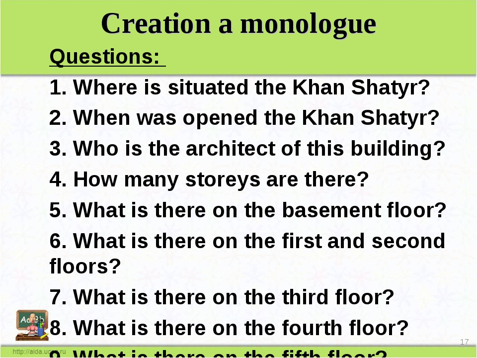 Сreation a monologue Questions: 1. Where is situated the Khan Shatyr? 2. When...