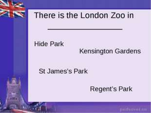 There is the London Zoo in ________________ Hide Park Kensington Gardens St J