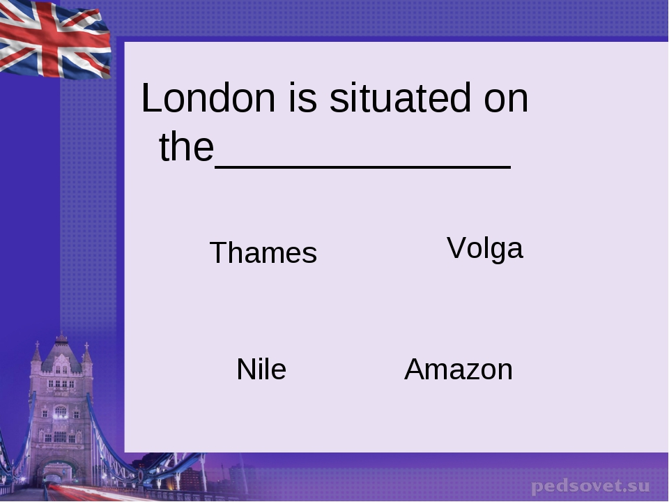 London is situated on the_____________ Thames Amazon Volga Nile