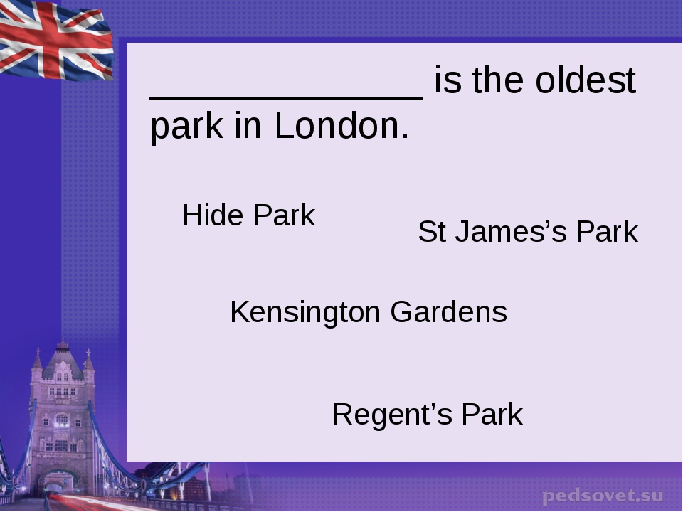 _____________ is the oldest park in London. Hide Park St James's Park Kensing...