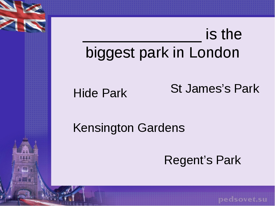 ______________ is the biggest park in London Hide Park St James's Park Kensin...