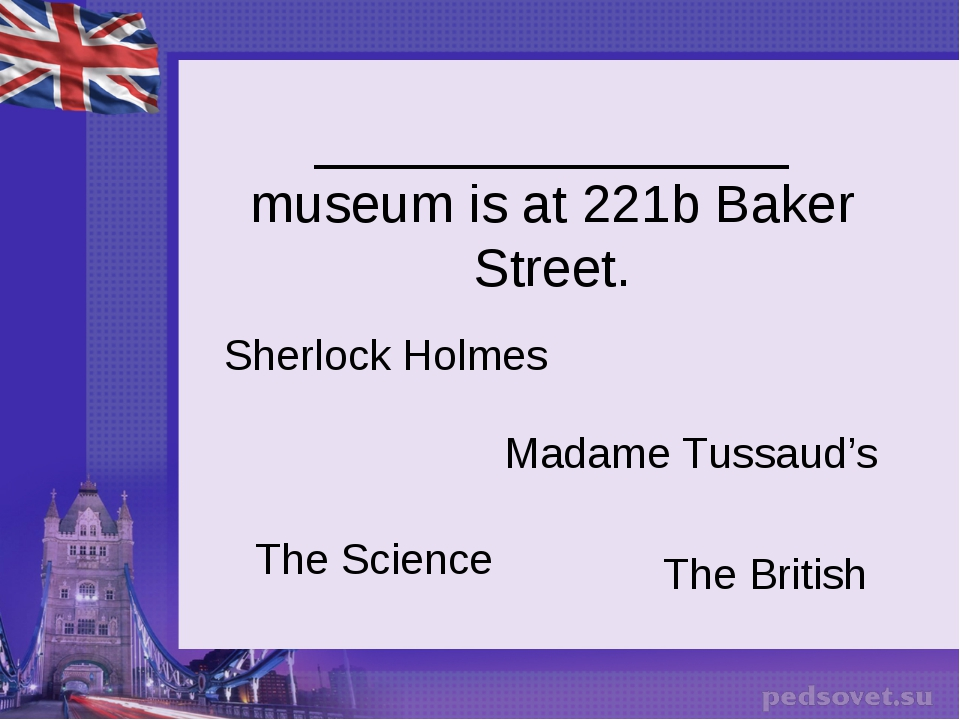 ________________ museum is at 221b Baker Street. Sherlock Holmes The British...