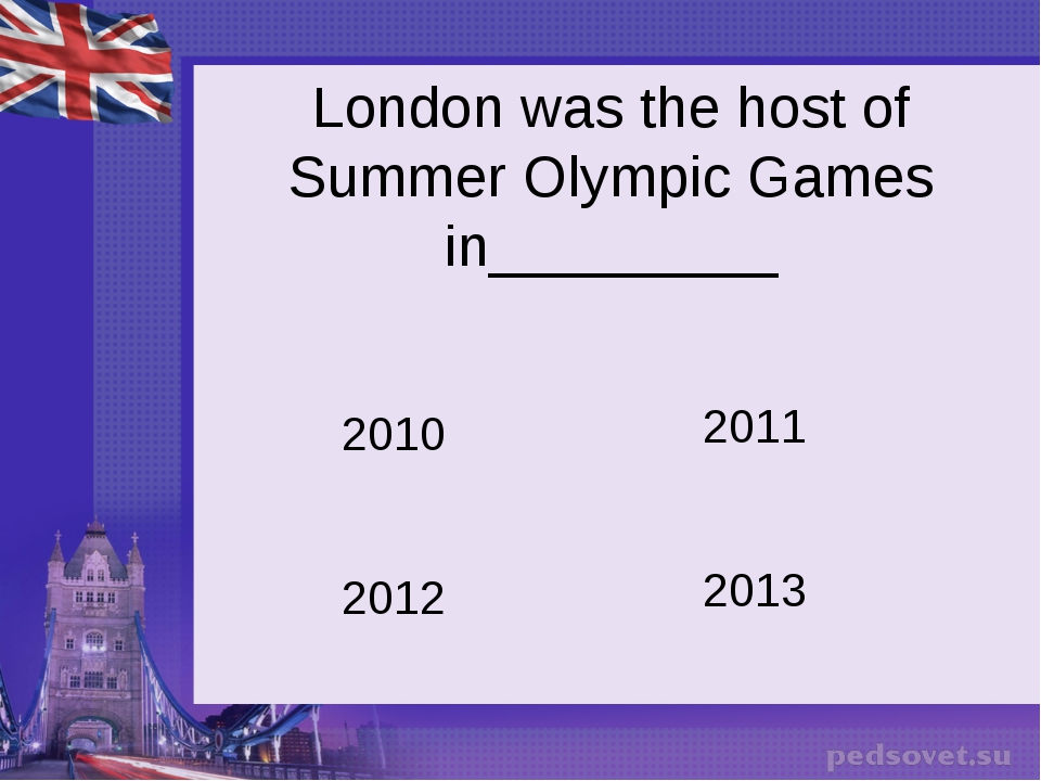 London was the host of Summer Olympic Games in_________ 2010 2011 2012 2013