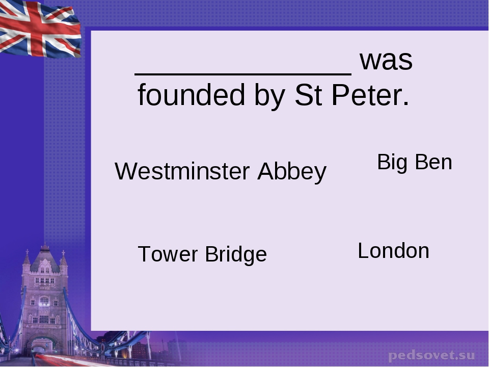 _____________ was founded by St Peter. Westminster Abbey Tower Bridge Big Ben...