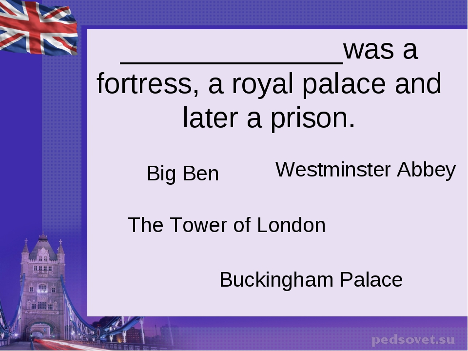 ______________was a fortress, a royal palace and later a prison. Big Ben The...