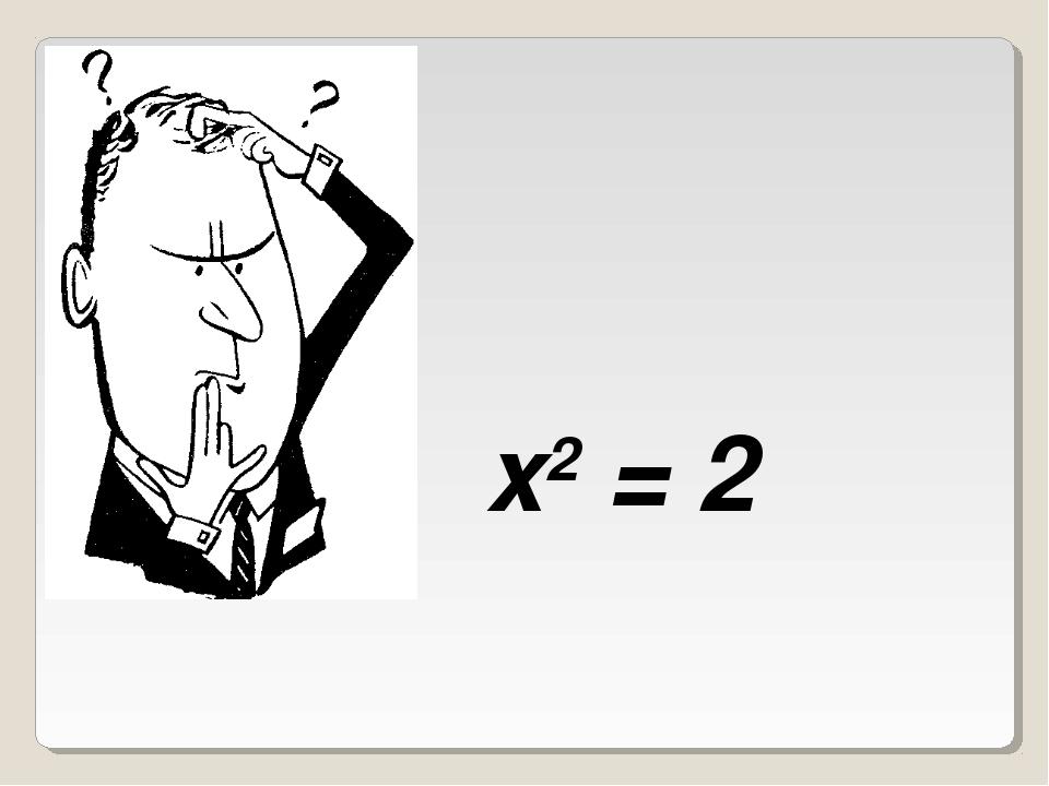 x2 = 2