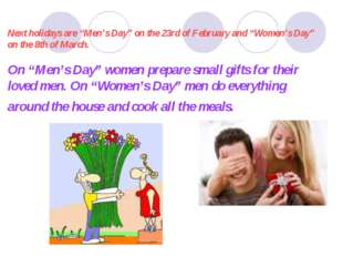 "Next holidays are ""Men's Day"" on the 23rd of February and ""Women's Day"" on t"