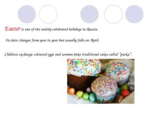 Easter is one of the widely celebrated holidays in Russia. Its date changes f