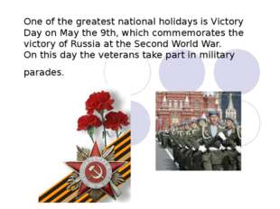 One of the greatest national holidays is Victory Day on May the 9th, which co