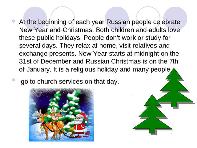 At the beginning of each year Russian people celebrate New Year and Christmas...