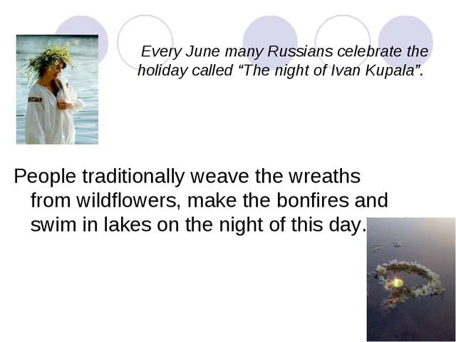 "Every June many Russians celebrate the holiday called ""The night of Ivan Kupa..."