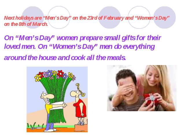 "Next holidays are ""Men's Day"" on the 23rd of February and ""Women's Day"" on t..."