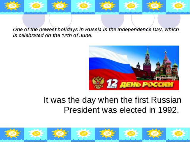 One of the newest holidays in Russia is the Independence Day, which is celebr...
