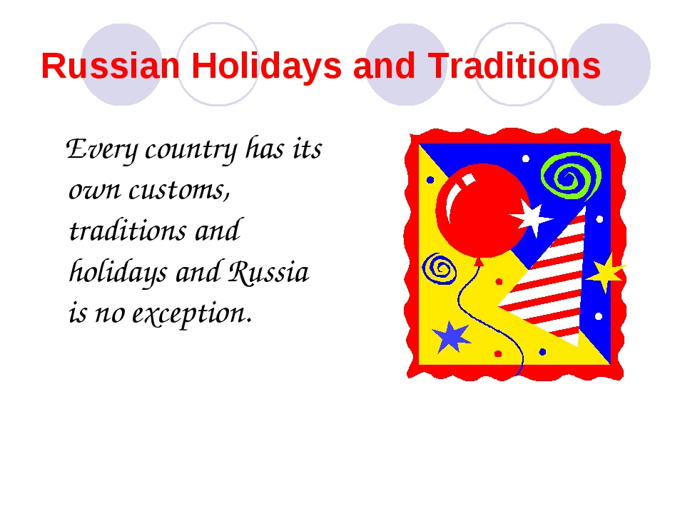 Russian Holidays and Traditions Every country has its own customs, traditions...