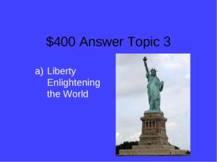 $400 Answer Topic 3 Liberty Enlightening the World