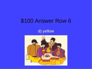$100 Answer Row 6 d) yellow