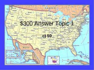 $300 Answer Topic 1 c) 50