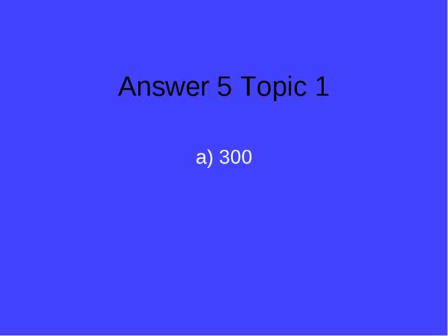 Answer 5 Topic 1 a) 300