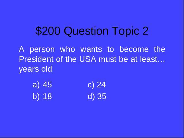 $200 Question Topic 2 A person who wants to become the President of the USA m...