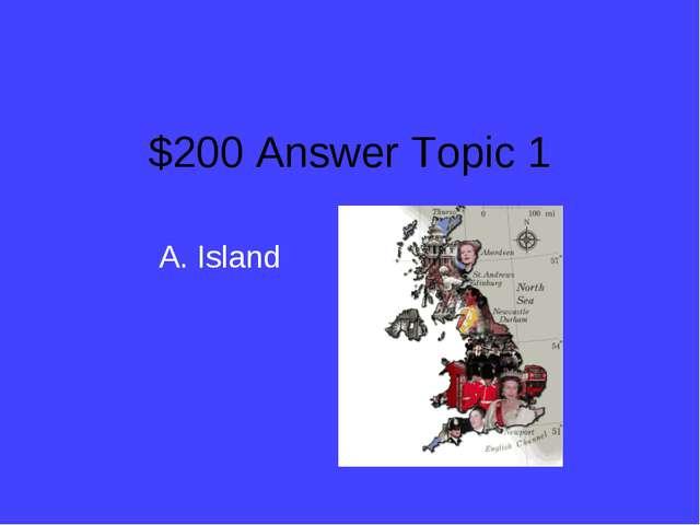 $200 Answer Topic 1 A. Island