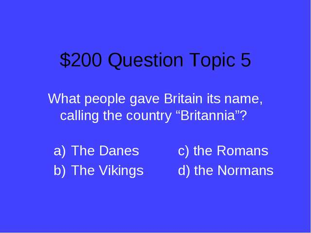 $200 Question Topic 5 What people gave Britain its name, calling the country...
