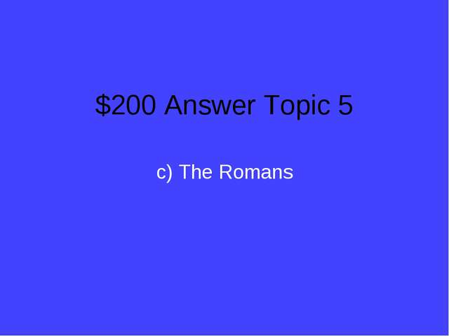 $200 Answer Topic 5 c) The Romans