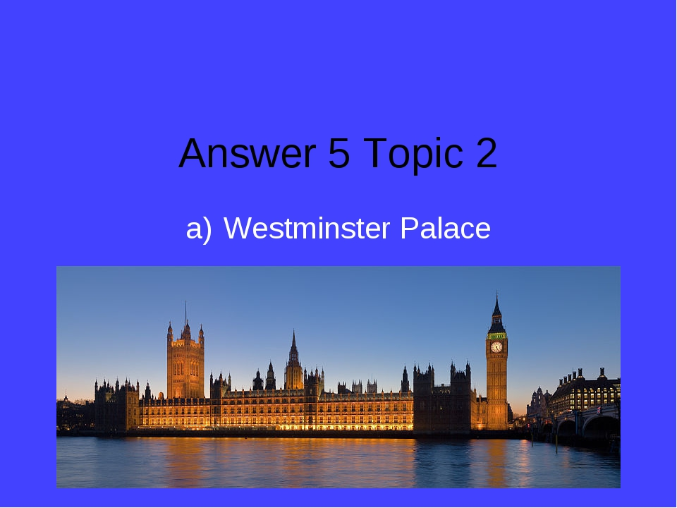 Answer 5 Topic 2 Westminster Palace