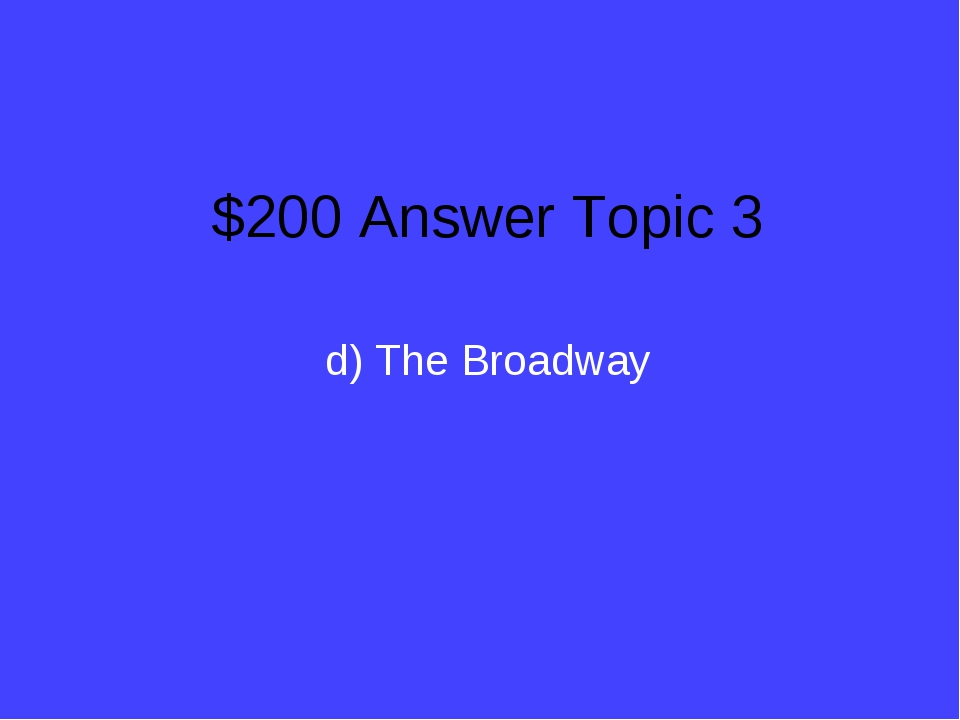 $200 Answer Topic 3 d) The Broadway