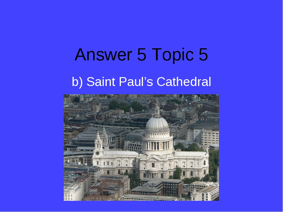 Answer 5 Topic 5 b) Saint Paul's Cathedral