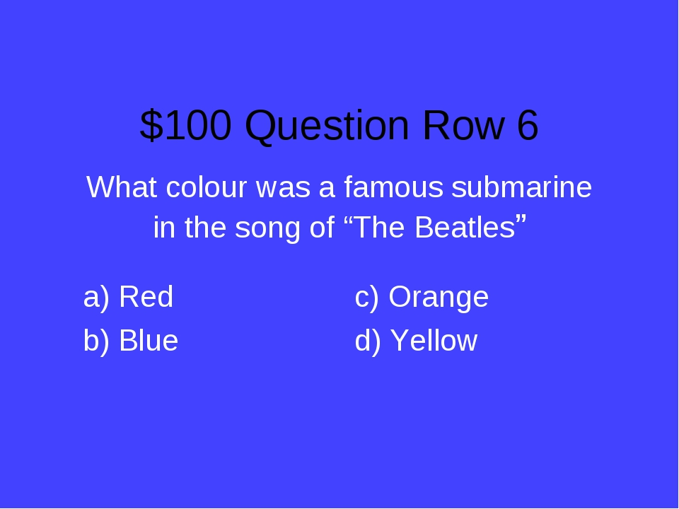 """$100 Question Row 6 What colour was a famous submarine in the song of """"The Be..."""