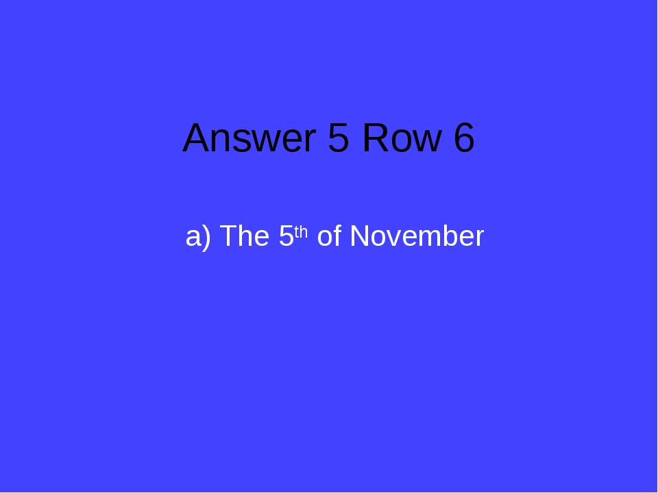 Answer 5 Row 6 a) The 5th of November