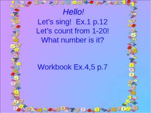 Let's sing! Ex.1 p.12 Let's count from 1-20! What number is it? Workbook Ex.4