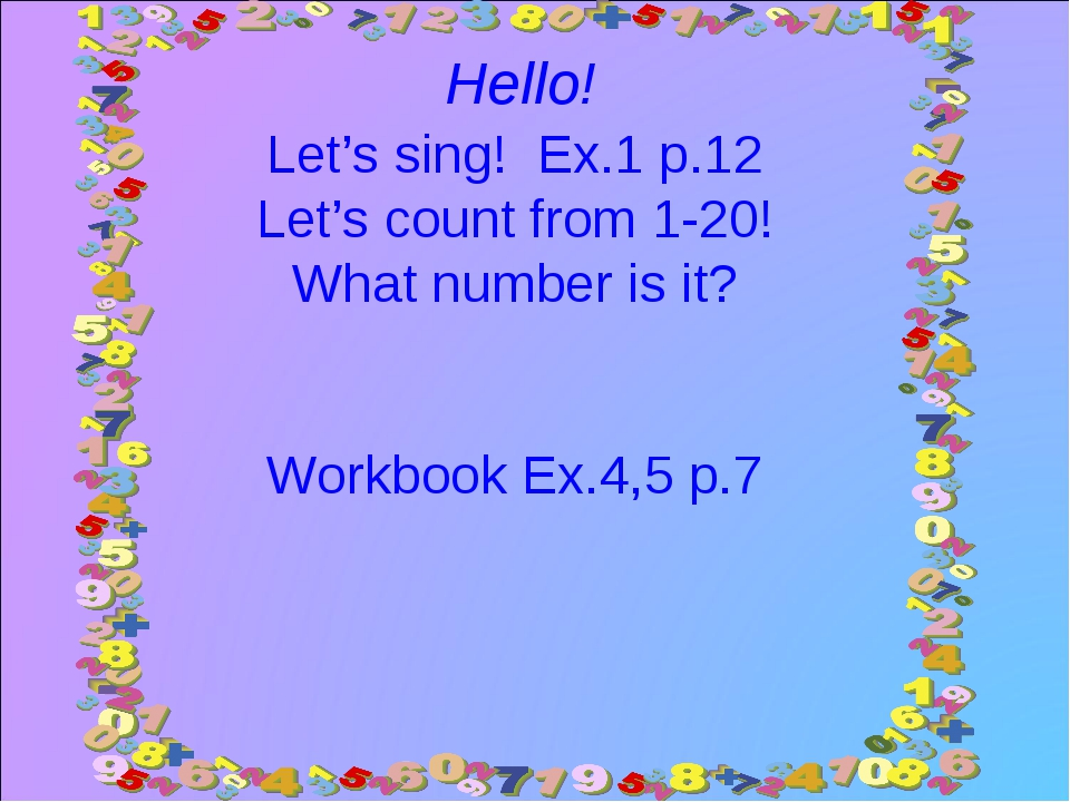 Let's sing! Ex.1 p.12 Let's count from 1-20! What number is it? Workbook Ex.4...