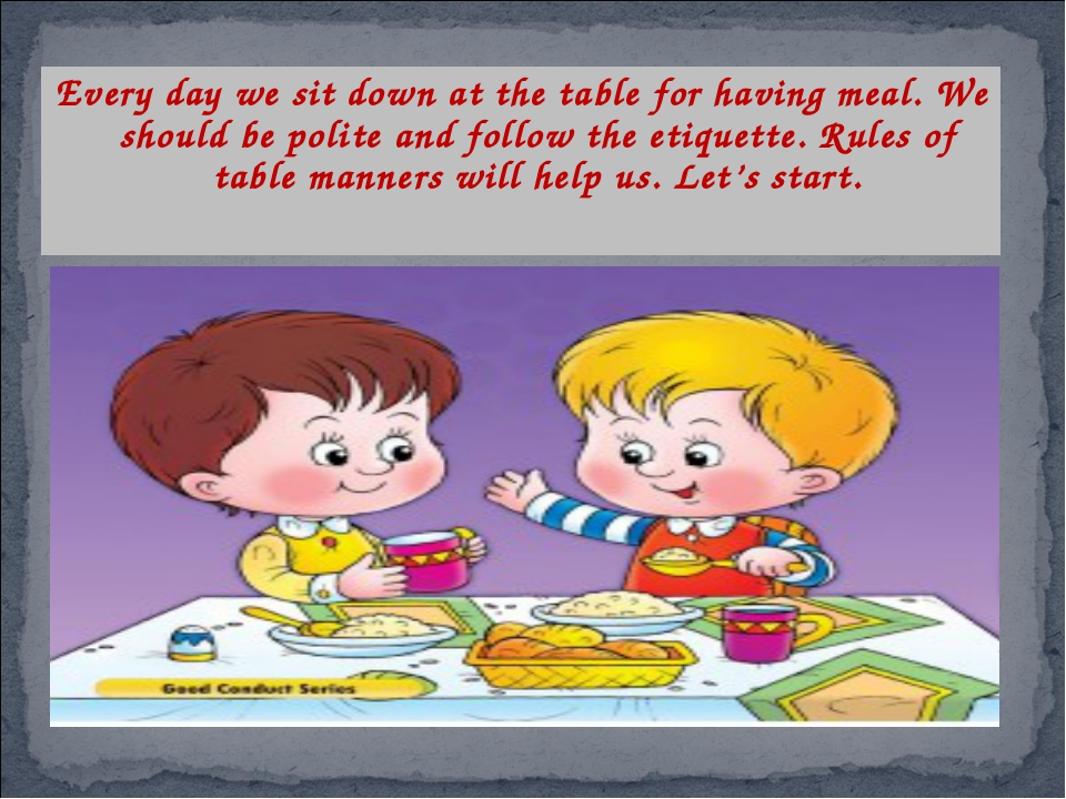 Every day we sit down at the table for having meal. We should be polite and f...