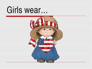 Girls wear…