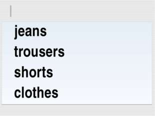 jeans trousers shorts clothes