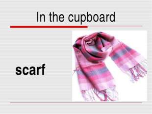 In the cupboard scarf