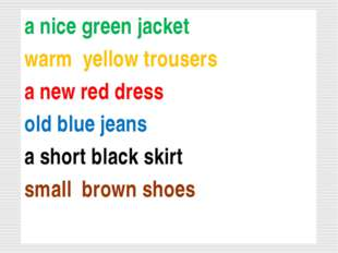 a nice green jacket warm yellow trousers a new red dress old blue jeans a sho