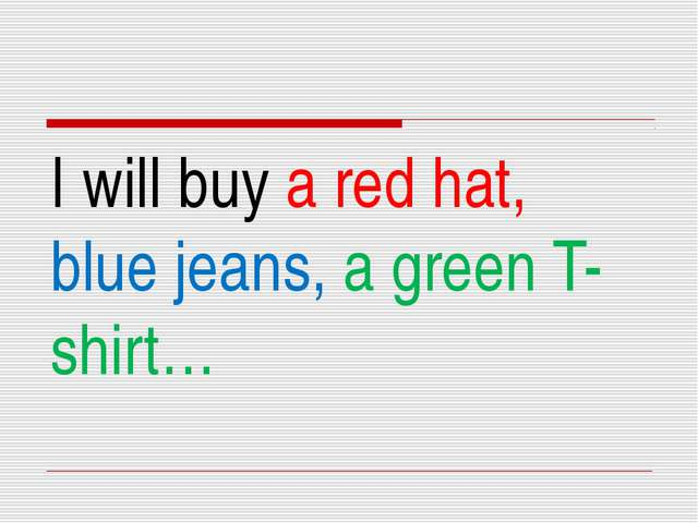 I will buy a red hat, blue jeans, a green T-shirt…