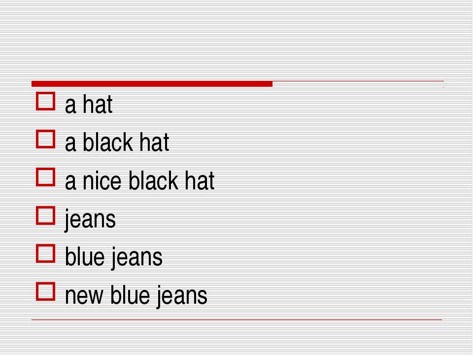 a hat a black hat a nice black hat jeans blue jeans new blue jeans