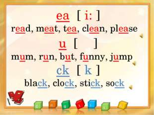 ea [ i: ] read, meat, tea, clean, please u [ ʌ ] mum, run, but, funny, jump c