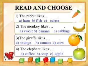 READ AND CHOOSE 1) The rabbit likes ... . a) ham b) fish c) 2) The monkey lik