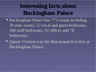 Interesting facts about Buckingham Palace Buckingham Palace has 775 rooms inc